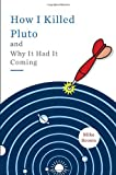 How I Killed Pluto and Why It Had It Coming, Mike Brown, 0385531087