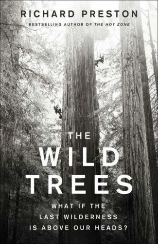 The Wild Trees: What if the Last Wilderness is Above Our Heads? by Richard Preston (2-Aug-2007) Hardcover