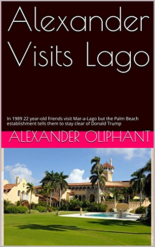 Alexander Visits Lago: In 1989 22 year-old friends visit Mar-a-Lago but the Palm Beach establishment tells them to stay clear of Donald Trump