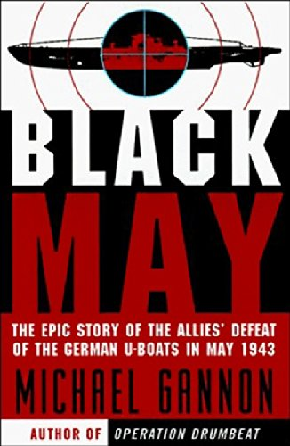 Kriegsmarine U-boat Type - Black May: The Epic Story of the Allies' Defeat of the German U-Boats in May 1943