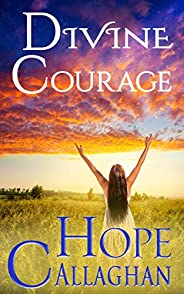 Divine Courage: A Feel Good Christian Fiction Mystery Novel (Divine Mystery Series Book 6)