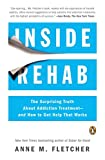 Inside Rehab: The Surprising Truth About Addiction Treatment--and How to Get Help That Works