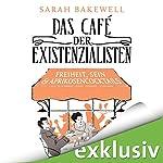 Das Café der Existenzialisten: Freiheit, Sein & Aprikosencocktails | Sarah Bakewell