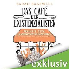 Das Café der Existenzialisten: Freiheit, Sein & Aprikosencocktails Hörbuch von Sarah Bakewell Gesprochen von: Peter Weiß