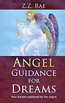Angel Guidance For Dreams: Your Dreams Explained by the Angels by [Rae, Z.Z.]