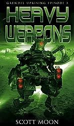 Heavy Weapons (Grendel Uprising Book 3)