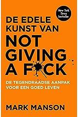 De edele kunst van not giving a f*ck: de tegendraadse aanpak voor een goed leven (Dutch Edition) Paperback