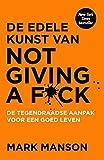 De edele kunst van not giving a f*ck: de tegendraadse aanpak voor een goed leven