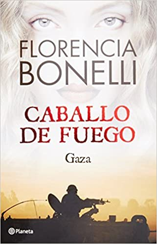 Caballo de Fuego 3. Gaza by Florencia Bonelli (December 09, 2014): Amazon.com: Books