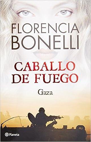 Caballo de Fuego 3. Gaza by Florencia Bonelli (December 09, 2014): Amazon.com: Books