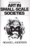 Art in Small Scale Societies, Anderson, Richard L., 0130477621