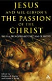 Jesus and Mel Gibson's the Passion of the Christ : The Film, the Gospels and the Claims of History, Robert L. Webb, Robert L. Webb, 082647781X