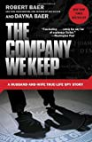 img - for The Company We Keep: A Husband-and-Wife True-Life Spy Story book / textbook / text book