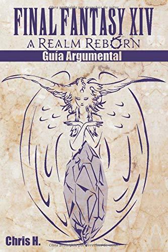 Final Fantasy XIV: A Realm Reborn - Guía Argumental por Chris Herraiz