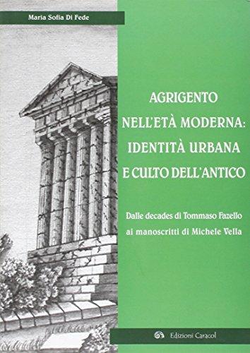 Agrigento nell'età moderna. Identità urbana e culto dell'antico. Dalle Decades di Tommaso Fazello ai manoscritti di Michele Vella.