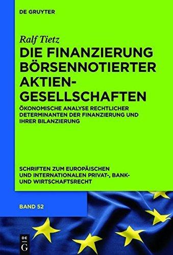Die Finanzierung börsennotierter Aktiengesellschaften: Ökonomische Analyse rechtlicher Determinanten der Finanzierung und ihrer Bilanzierung (Schriften ... Bank- und Wirtschaftsrecht) (German Edition)