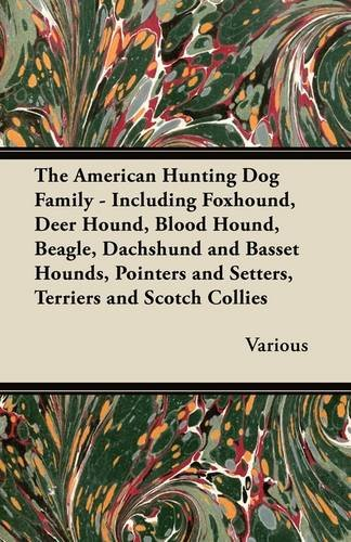 English Setter Hunting Dogs (The American Hunting Dog Family - Including Foxhound, Deer Hound, Blood Hound, Beagle, Dachshund and Basset Hounds, Pointers and Setters, Terriers and)