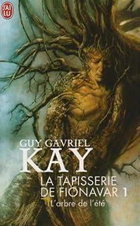 La tapisserie de Fionavar : [1] : L'arbre de l'été, Kay, Guy Gavriel