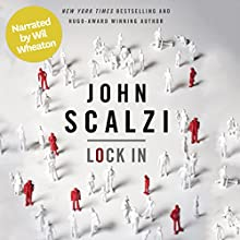 Lock In (Narrated by Wil Wheaton) Audiobook by John Scalzi Narrated by Wil Wheaton