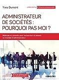 Administrateur de sociétés : pourquoi pas moi ? : Méthodes et conseils pour rechercher et obtenir un mandat d'administrateur