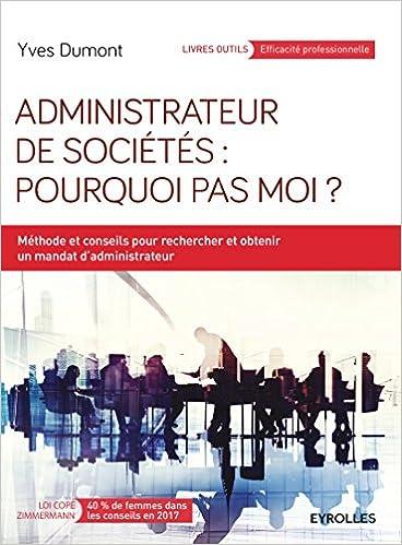Livres Administrateur de sociétés : pourquoi pas moi ? : Méthodes et conseils pour rechercher et obtenir un mandat d'administrateur pdf ebook