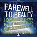 Farewell to Reality: How Modern Physics Has Betrayed the Search for Scientific Truth Audiobook by Jim Baggott Narrated by Philip Rose