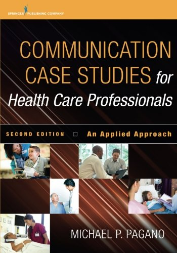 Communication Case Studies for Health Care Professionals, Second Edition: An Applied Approach by Pagano Michael P