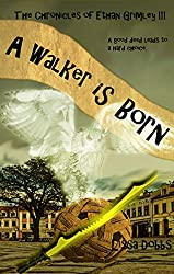 A Walker is Born (The Chronicles of Ethan Grimley III Book 1)