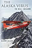 The Alaska Virus: to Kill Cocaine, Glenn Allen, 1478221909