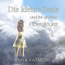 Die kleine Seele und ihr großes Abenteuer Hörbuch von Anna Katmore Gesprochen von: Nicolle Gonsior