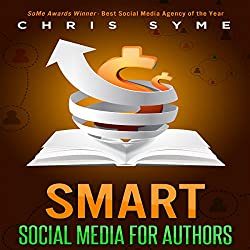 SMART Social Media for Authors: The Practical Guide for Anyone to Sell More Books