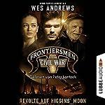 Revolte auf Higgins' Moon (Frontiersmen: Civil War 1) | Wes Andrews,Bernd Perplies