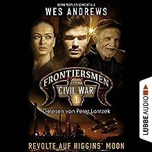 Revolte auf Higgins' Moon (Frontiersmen: Civil War 1) Hörbuch von Wes Andrews, Bernd Perplies Gesprochen von: Peter Lontzek