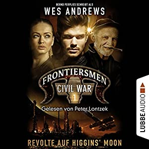 Revolte auf Higgins' Moon (Frontiersmen: Civil War 1) Hörbuch