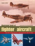 img - for Illustrated Book of Fighter Aircraft: From the earliest planes to the supersonic jets of today - featuring images from the Imperial War Museum book / textbook / text book