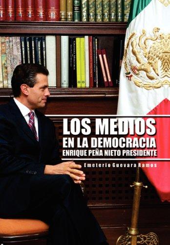 Los Medios En La Democracia Enrique Pe a Nieto Presidente (Spanish Edition) [Emeterio Guevara Ramos - Emeterio Guevara Ramos] (Tapa Dura)