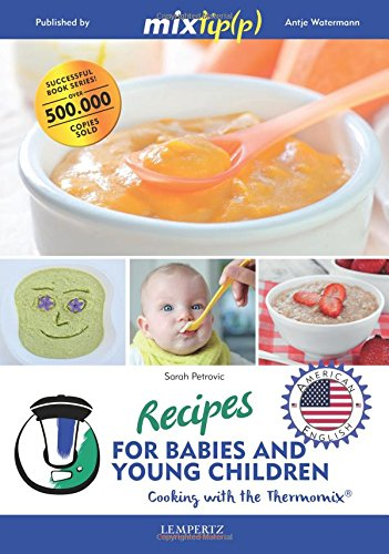 Read Online Recipes for babies and young children - Cooking with the thermomix pdf epub