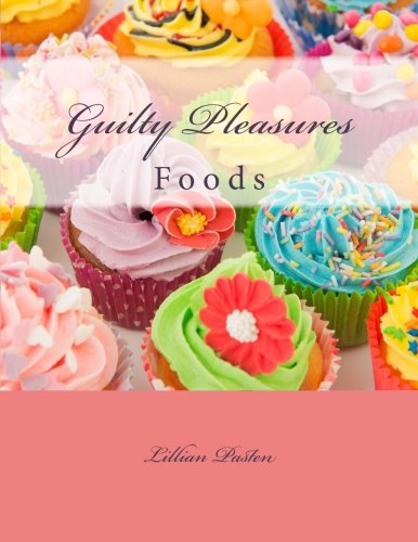 Guilty Pleasures: Foods by Lillian Pasten