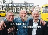 Boris Mikhailov.  Tea Coffee Capuccino, , 3865608779