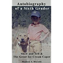 Show and Tell & The Great Ice Cream Caper (Autobiography of a Sixth Grader Book 1)