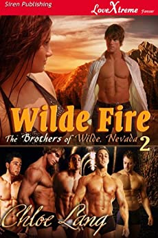 Wilde Fire [The Brothers of Wilde, Nevada 2] (Siren Publishing LoveXtreme Forever - Serialized) by [Lang, Chloe]