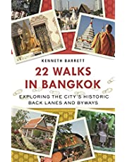 22 Walks in Bangkok: Exploring the City's Historic Back Lanes and Byways