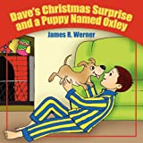 Dave's Christmas Surprise and a Puppy Named Oxley, James R. Werner, 1432732986
