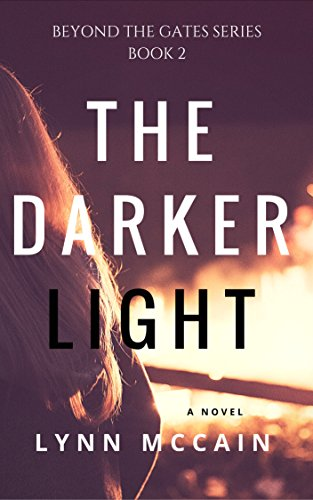 The Darker Light: Beyond the Gates Book 2 (Volume 2) by [McCain, Lynn]