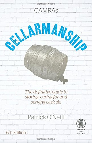 Cellarmanship: The Definitive Guide to Storing, Serving and Caring for Cask Ale by Patrick O'Neill