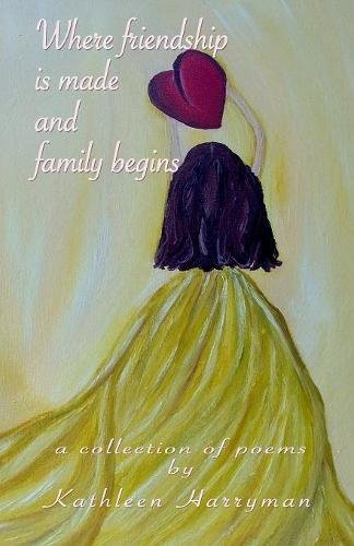 Where Friendship Is Made and Family Begins: A Collection of Poems