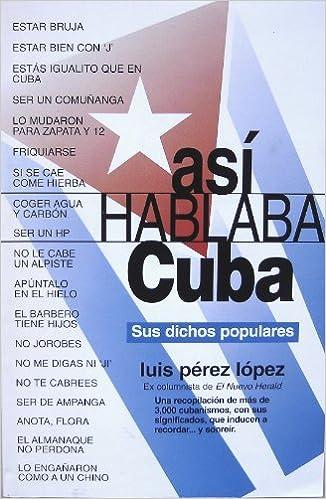 Asi Hablaba Cuba Sus Dichos Populares Luiz Perez Lopez