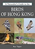 A Naturalists Guide to the Birds of Hong Kong (Naturalists Guides)