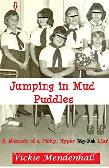 Jumping in Mud Puddles: A Memoir of a Picky, Hyper, Big Fat Liar by [Mendenhall, Vickie]