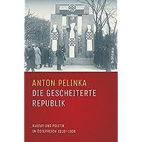 Die gescheiterte Republik: Kultur und Politik in Österreich 1918-1938